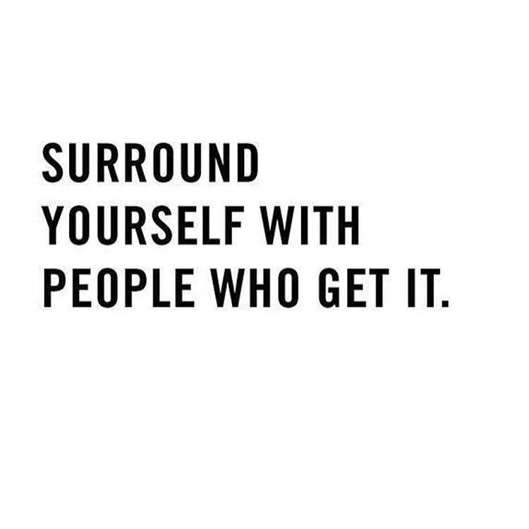 surround-yourself-with-people-who-get-it_